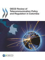OECD Review of Telecommunication Policy and Regulation in Colombia